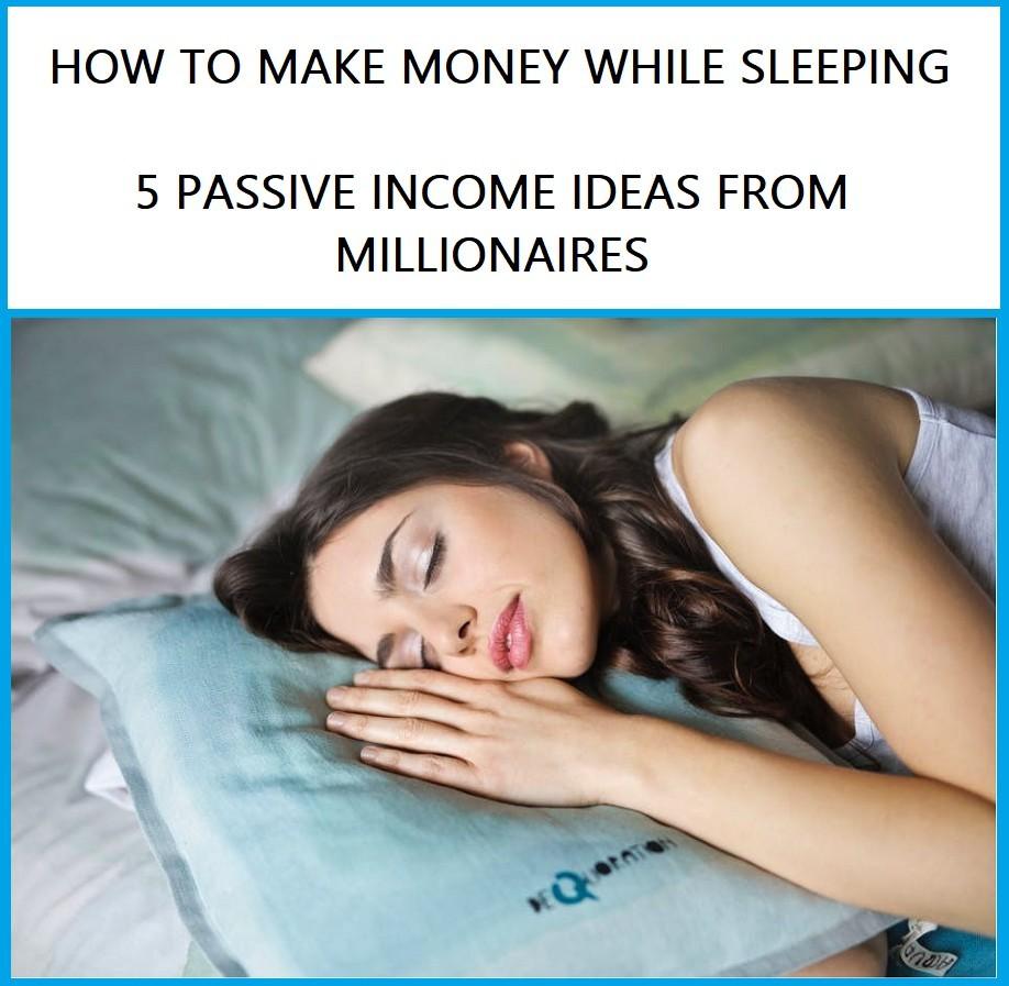 Millionaire Ideas 2019 5 Passive Income Ideas 2019 from Millionaires: Make Money Sleeping  